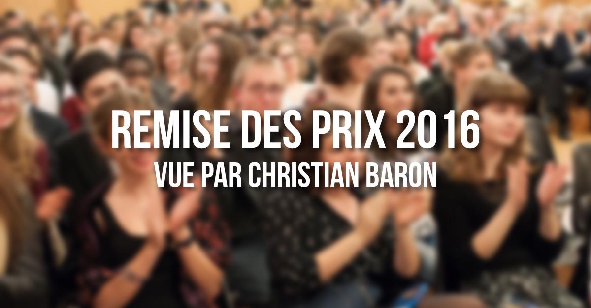 Remise des prix 2016 vue par Christian Baron