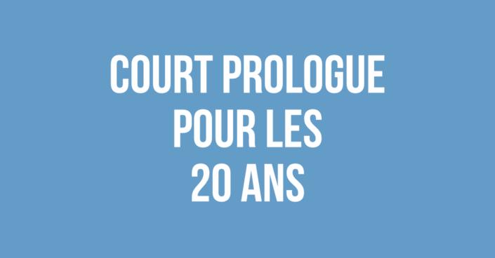 Court Prologue pour les 20 ans
